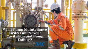 What Pump Maintenance Tasks Can Prevent Cavitation and Pump Failure?