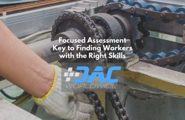 DAC Worldwide - Focused Assessment Key to Finding Workers with the Right Skills